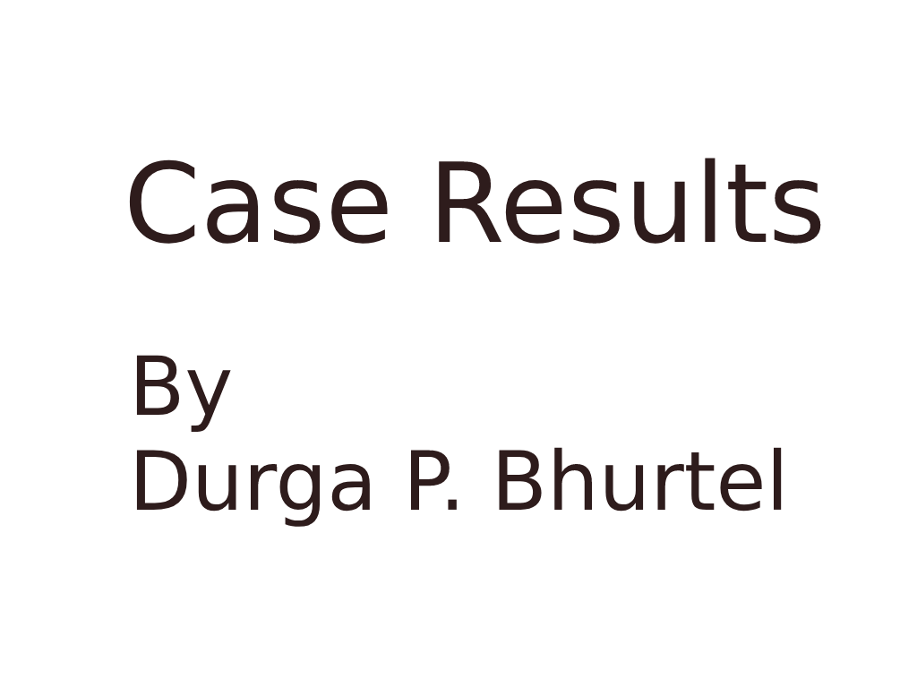 Case Results By Durga P. Bhurtel
